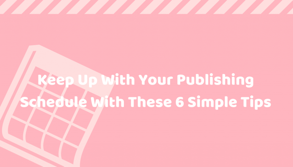 how to stick with your publishing schedule